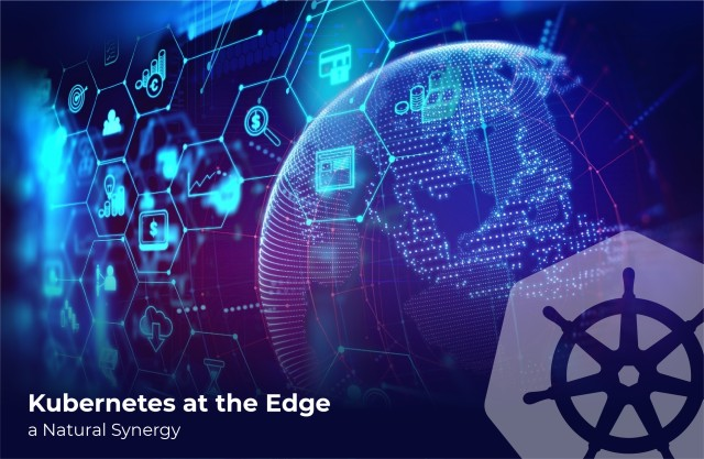 Kubernetes at the Edge – a Natural Synergy