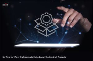 It's Time for VPs of Engineering to Embed Analytics into their Products