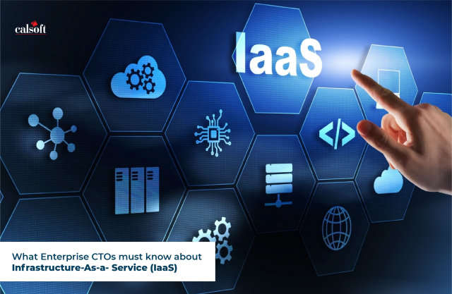 What Enterprise CTOs must know about Infrastructure-As-a- Service (IaaS)